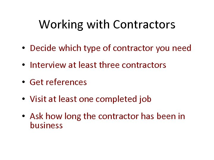 Working with Contractors • Decide which type of contractor you need • Interview at