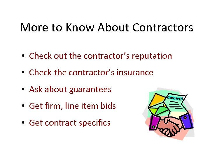 More to Know About Contractors • Check out the contractor's reputation • Check the