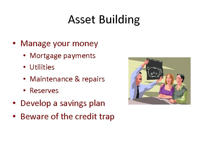 Asset Building • Manage your money • • Mortgage payments Utilities Maintenance & repairs