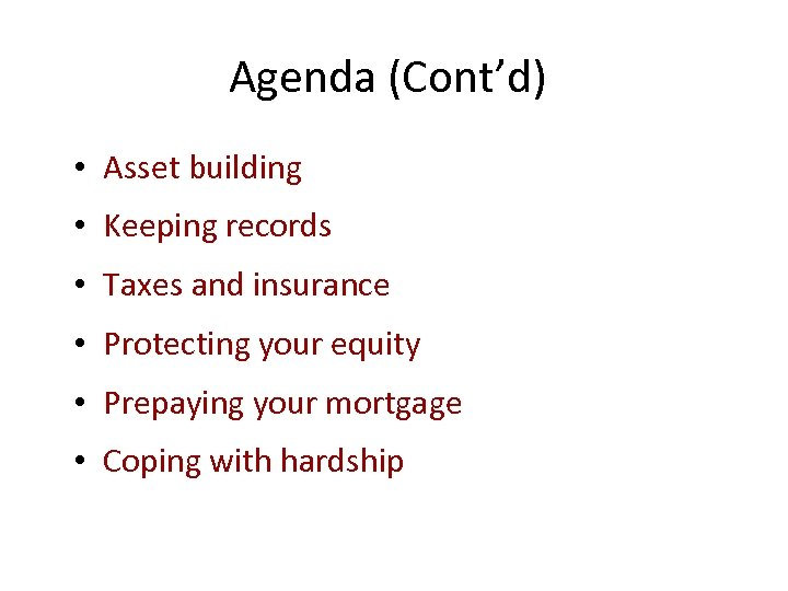 Agenda (Cont'd) • Asset building • Keeping records • Taxes and insurance • Protecting