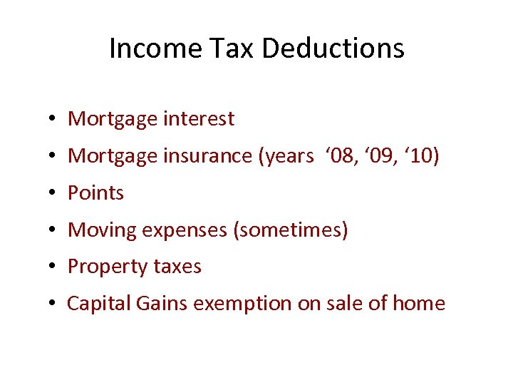 Income Tax Deductions • Mortgage interest • Mortgage insurance (years ' 08, ' 09,