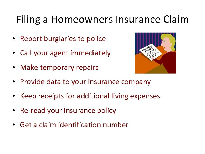 Filing a Homeowners Insurance Claim • Report burglaries to police • Call your agent