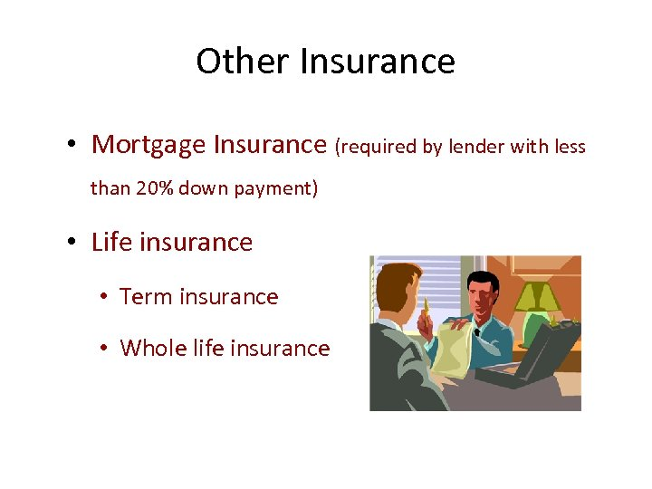 Other Insurance • Mortgage Insurance (required by lender with less than 20% down payment)