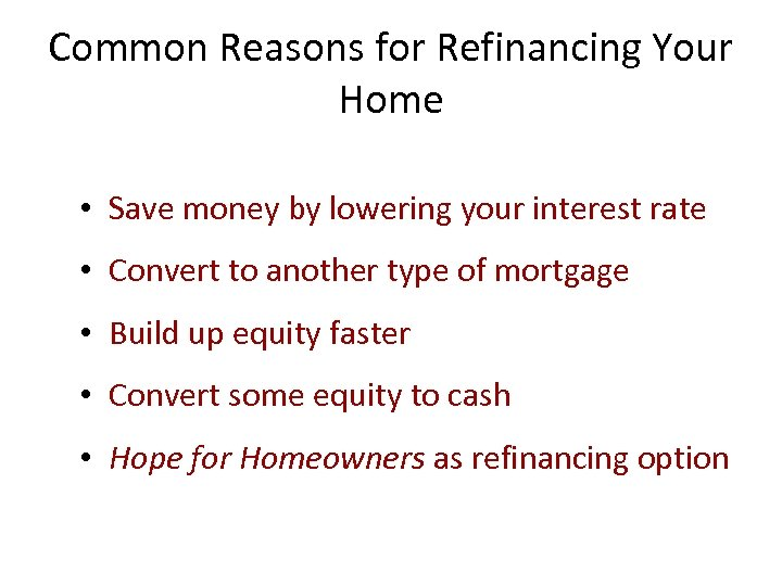 Common Reasons for Refinancing Your Home • Save money by lowering your interest rate