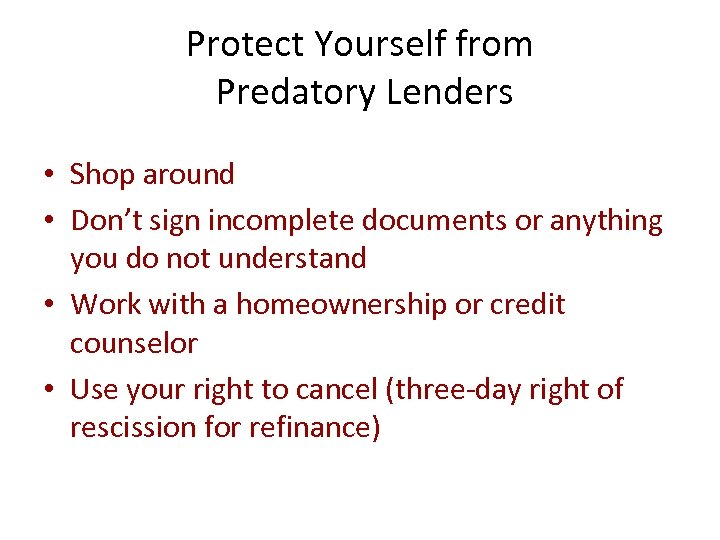 Protect Yourself from Predatory Lenders • Shop around • Don't sign incomplete documents or