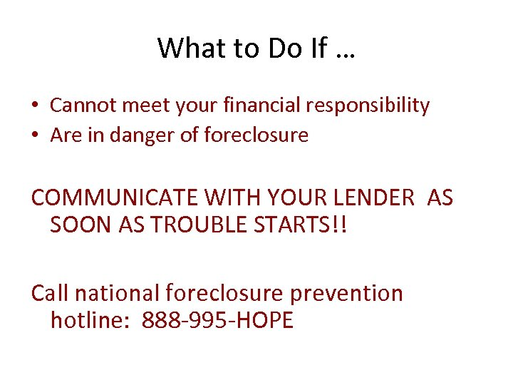 What to Do If … • Cannot meet your financial responsibility • Are in