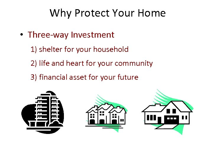 Why Protect Your Home • Three-way Investment 1) shelter for your household 2) life