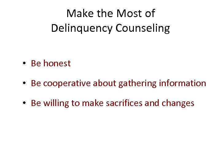 Make the Most of Delinquency Counseling • Be honest • Be cooperative about gathering