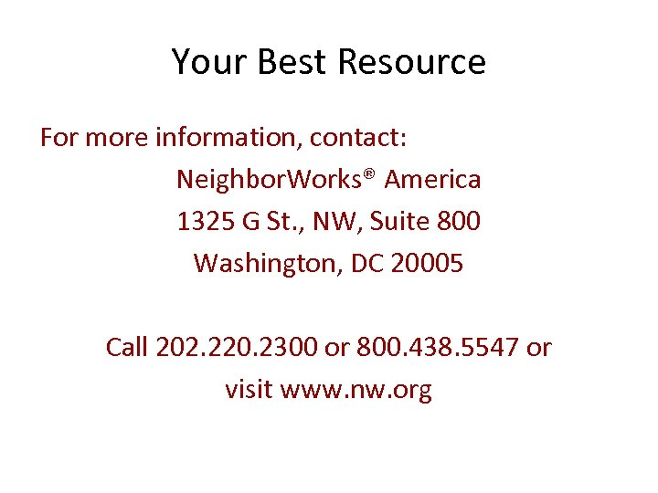 Your Best Resource For more information, contact: Neighbor. Works® America 1325 G St. ,