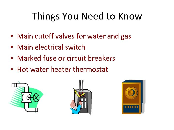Things You Need to Know • • Main cutoff valves for water and gas
