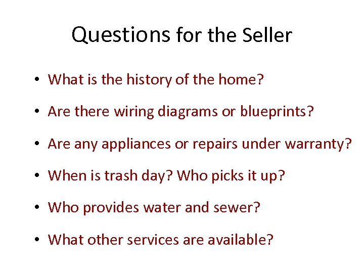 Questions for the Seller • What is the history of the home? • Are