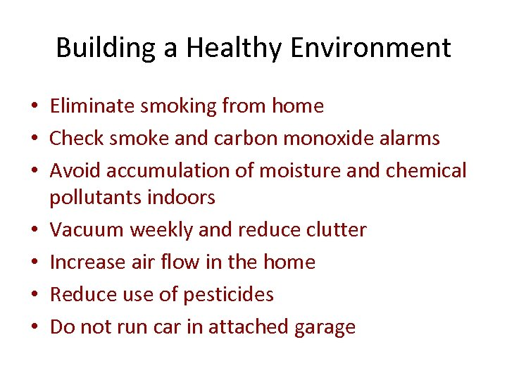 Building a Healthy Environment • Eliminate smoking from home • Check smoke and carbon