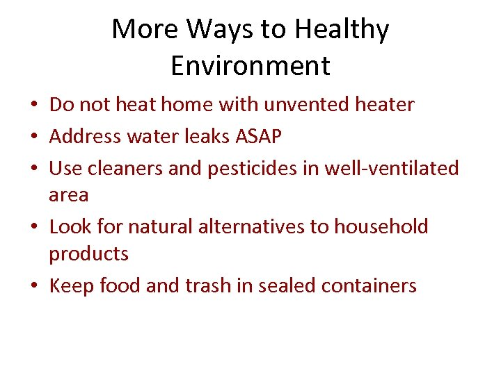 More Ways to Healthy Environment • Do not heat home with unvented heater •
