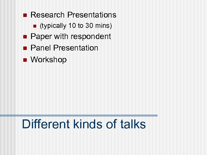 n Research Presentations n n (typically 10 to 30 mins) Paper with respondent Panel