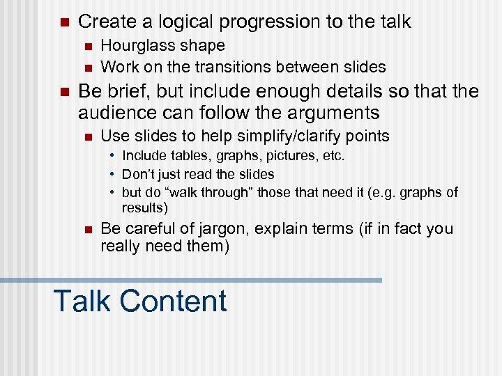 n Create a logical progression to the talk n n n Hourglass shape Work