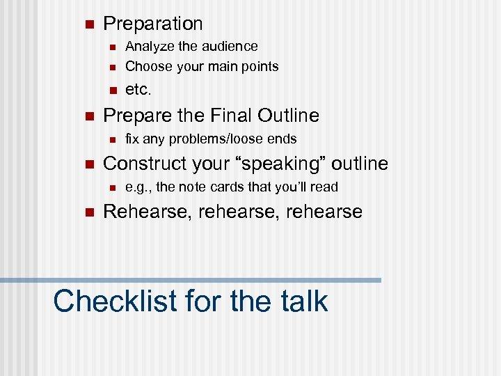 n Preparation n Analyze the audience Choose your main points n etc. n n