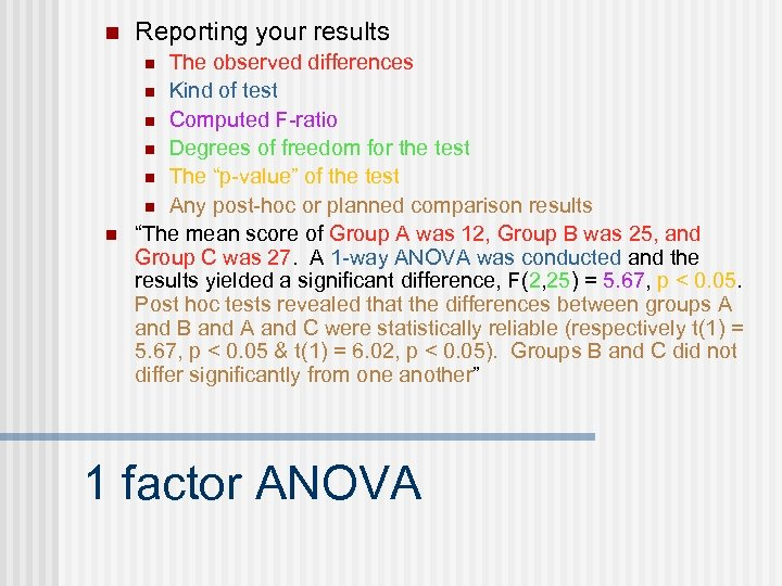 n Reporting your results The observed differences n Kind of test n Computed F-ratio