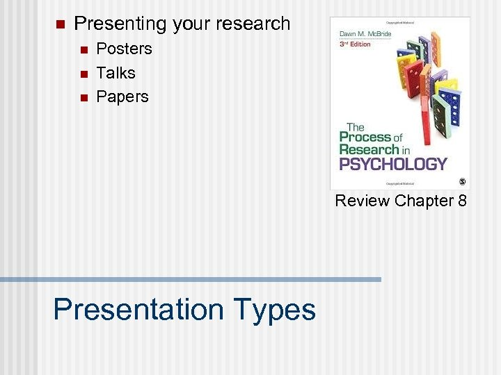 n Presenting your research n n n Posters Talks Papers Review Chapter 8 Presentation