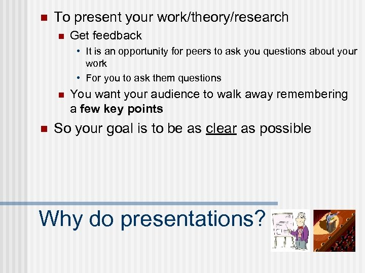 n To present your work/theory/research n Get feedback • It is an opportunity for
