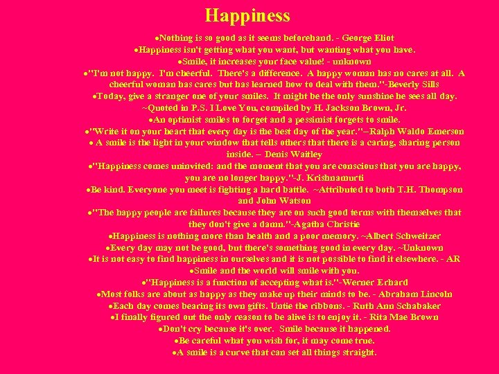 Happiness ·Nothing is so good as it seems beforehand. - George Eliot ·Happiness isn't