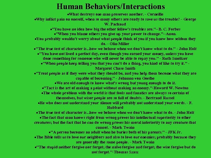 Human Behaviors/Interactions ·What destroys one man preserves another. - Corneille ·Why inflict pain on
