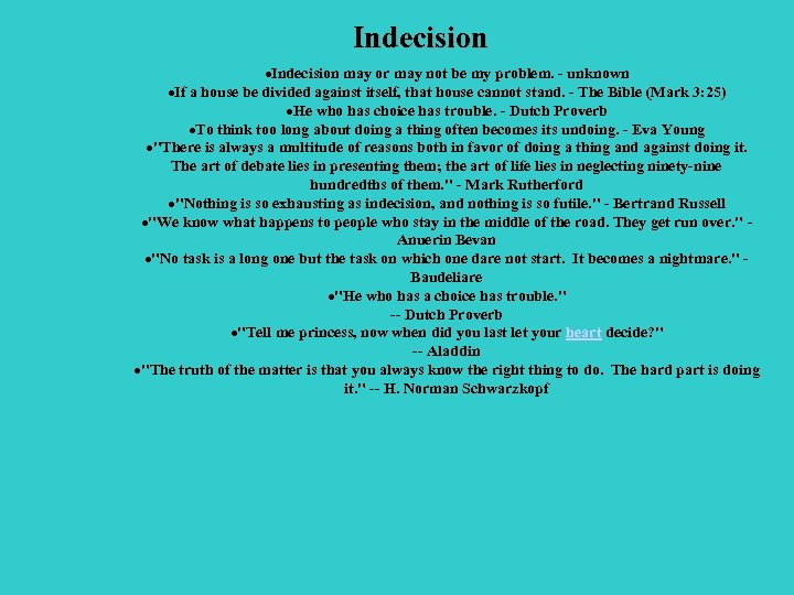 Indecision ·Indecision may or may not be my problem. - unknown ·If a house