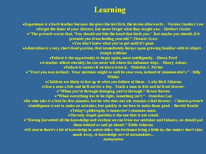 Learning ·Experience is a hard teacher because she gives the test first, the lesson