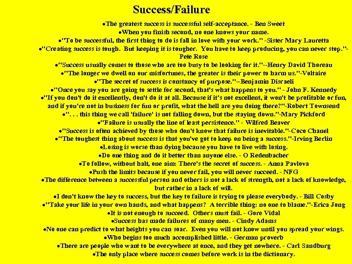 Success/Failure ·The greatest success is successful self-acceptance. - Ben Sweet ·When you finish second,
