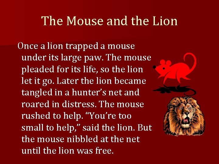 The Mouse and the Lion Once a lion trapped a mouse under its large