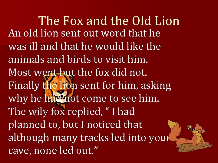 The Fox and the Old Lion An old lion sent out word that he