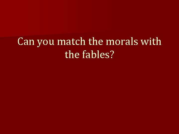 Can you match the morals with the fables?