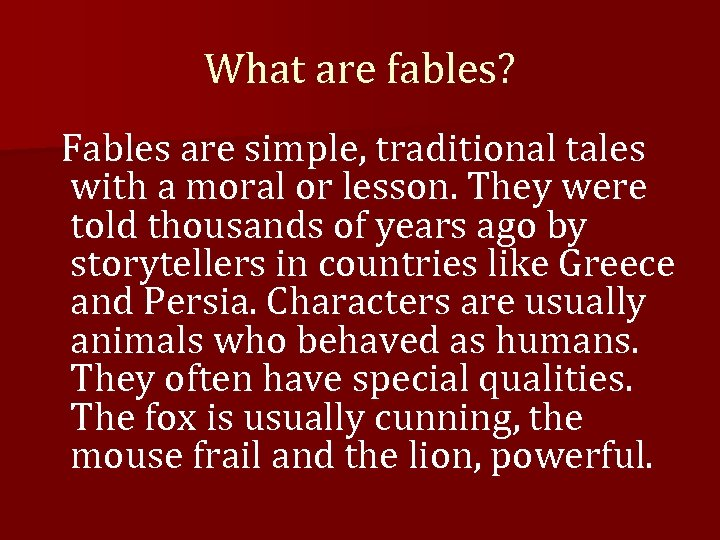 What are fables? Fables are simple, traditional tales with a moral or lesson. They