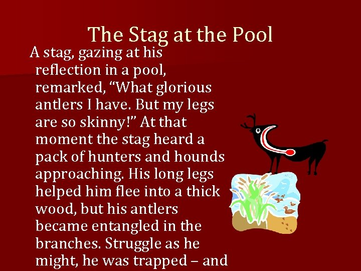 The Stag at the Pool A stag, gazing at his reflection in a pool,