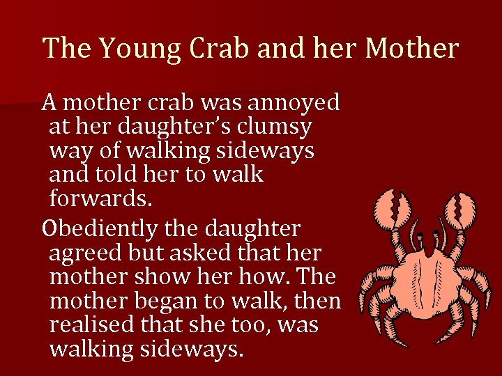 The Young Crab and her Mother A mother crab was annoyed at her daughter's