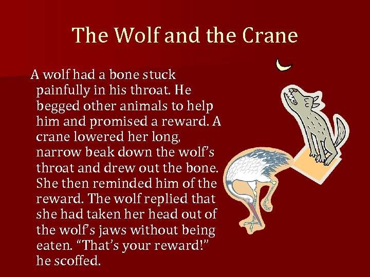 The Wolf and the Crane A wolf had a bone stuck painfully in his
