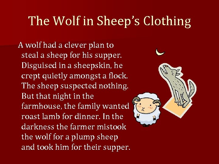 The Wolf in Sheep's Clothing A wolf had a clever plan to steal a