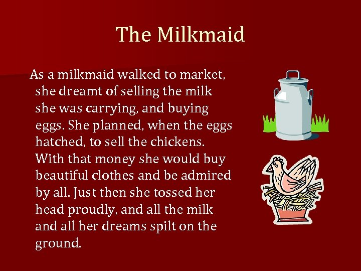 The Milkmaid As a milkmaid walked to market, she dreamt of selling the milk