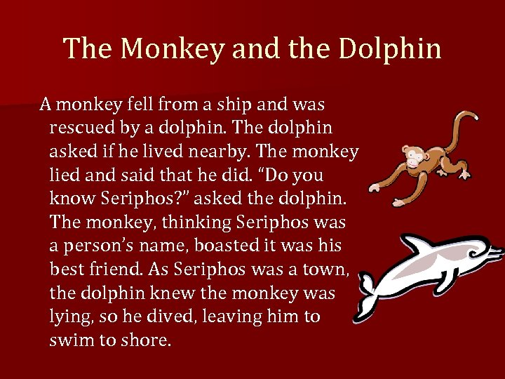 The Monkey and the Dolphin A monkey fell from a ship and was rescued