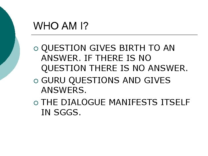 WHO AM I? QUESTION GIVES BIRTH TO AN ANSWER. IF THERE IS NO QUESTION
