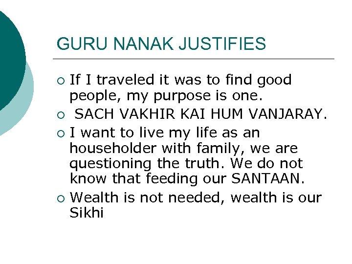 GURU NANAK JUSTIFIES If I traveled it was to find good people, my purpose