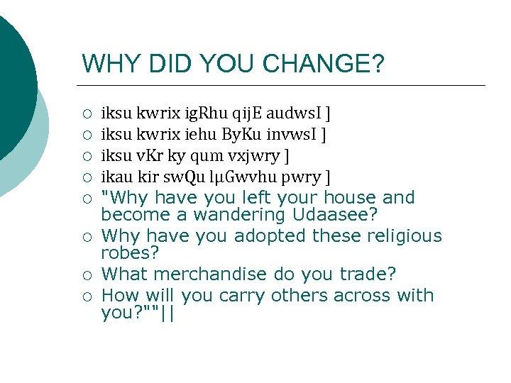 WHY DID YOU CHANGE? ¡ ¡ ¡ ¡ iksu kwrix ig. Rhu qij. E