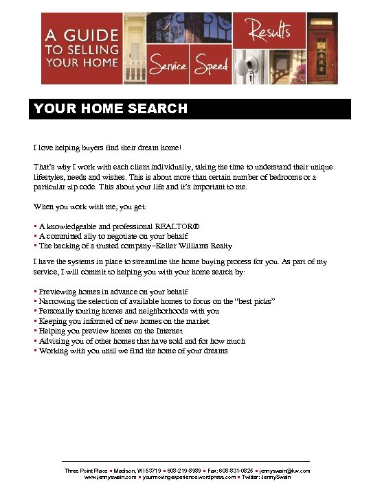YOUR HOME SEARCH I love helping buyers find their dream home! That's why I