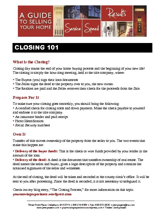 {SELLERSNAME} CLOSING 101 What is the Closing? Closing day marks the end of your