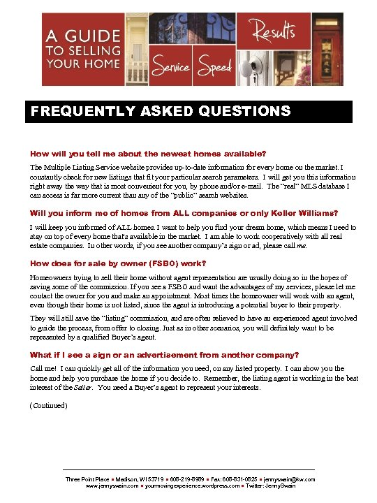{SELLERSNAME} FREQUENTLY ASKED QUESTIONS How will you tell me about the newest homes available?