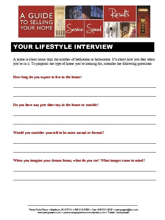 {SELLERSNAME} YOUR LIFESTYLE INTERVIEW A home is about more than the number of bedrooms