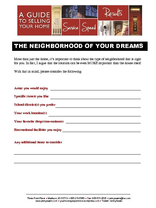 THE NEIGHBORHOOD OF YOUR DREAMS More than just the home, it's important to think