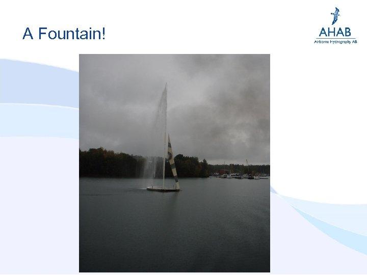 A Fountain!