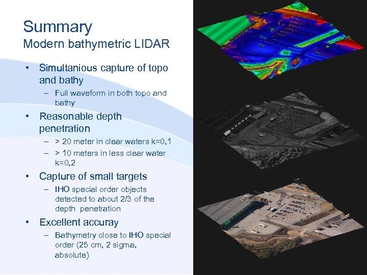 Summary Modern bathymetric LIDAR • Simultanious capture of topo and bathy – Full waveform