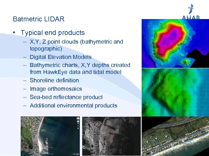 Batmetric LIDAR • Typical end products – X, Y, Z point clouds (bathymetric and