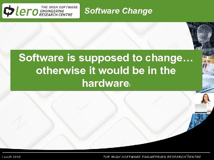Software Change Software is supposed to change… otherwise it would be in the hardware